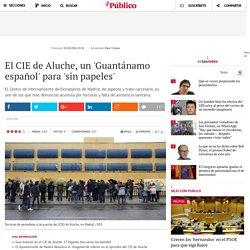 El CIE de Aluche, un 'Guantánamo español'