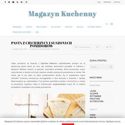 Pasta z ciecierzycy i suszonych pomidorów - Magazyn Kuchenny