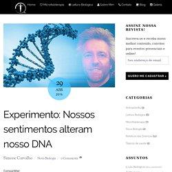 Ciência: Nossos sentimentos alteram nosso DNA - Physio Quantum