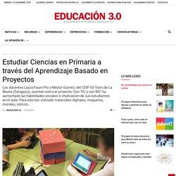Ciencias en Primaria a través del Aprendizaje Basado en Proyectos