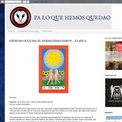 PA LO QUE HEMOS QUEDAO: CIENCIAS OCULTAS: EL HERMETISMO/TAROT… CLAVE 19