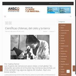 Científicas chilenas, del cielo y la tierra – Revista Ansco