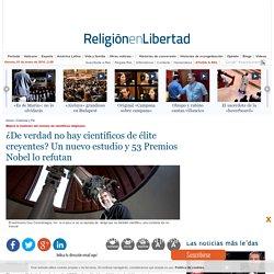 ¿De verdad no hay científicos de élite creyentes? Un nuevo estudio y 53 Premios Nobel lo refutan