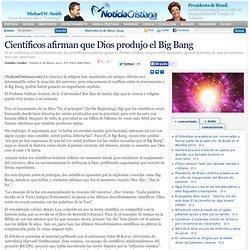 Científicos afirman que Dios produjo el Big Bang