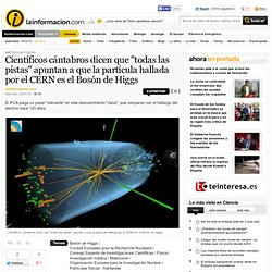 """Científicos cántabros dicen que """"todas las pistas"""" apuntan a que la partícula hallada por el CERN es el Bosón de Higgs – Partículas físicas – Noticias, última hora, vídeos y fotos de Partículas físicas en lainformacion"""