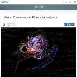 Últimos 10 avances científicos y tecnológicos