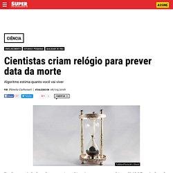 Cientistas criam relógio para prever data da morte