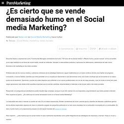 Es cierto que se vende demasiado humo en el Social media Marketing