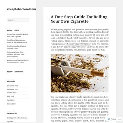 A Four Step Guide For Rolling Your Own Cigarette – cheaptobaccorollcom