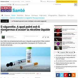 E-cigarette. A quel point est-il dangereux d'avaler la nicotine liquide ?