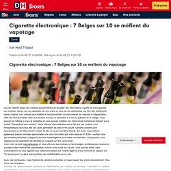 Cigarette électronique : 7 Belges sur 10 se méfient du vapotage