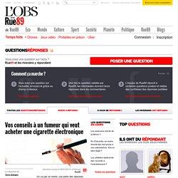 Vos conseils à un fumeur qui veut acheter une cigarette électronique