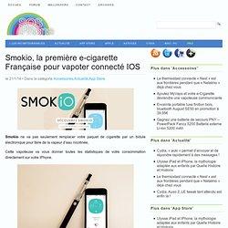 Smokio, la première e-cigarette Française pour vapoter connecté IOS