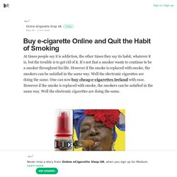 Buy e-cigarette Online and Quit the Habit of Smoking