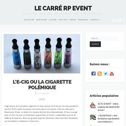 L'e-cig ou la cigarette polémique - Le Carré RP Event