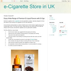 e-Cigarette Store in UK: Enjoy Wide Range of Premium E-Liquid Flavors with E-Cigs