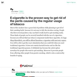 E-cigarette is the proven way to get rid of the perils caused by the regular usage of tobacco