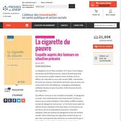 La cigarette du pauvre : Enquête auprès des fumeurs en situation précaire - Livre