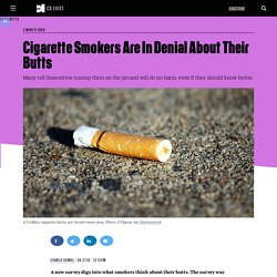 Cigarette Smokers Are In Denial About Their Butts
