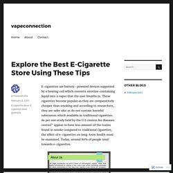 Explore the Best E-Cigarette Store Using These Tips – vapeconnection