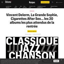 Vincent Delerm, La Grande Sophie, Cigarettes After Sex… les 20 albums les plus attendus de la rentrée - Musiques