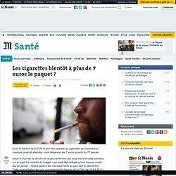 Les cigarettes bientôt à plus de 7 euros le paquet ?