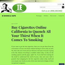 Buy Cigarettes Online California to Quench All Your Thirst When It Comes To Smoking