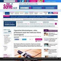 Cigarettes électroniques: elles produisent aussi des radicaux libres cancéri...