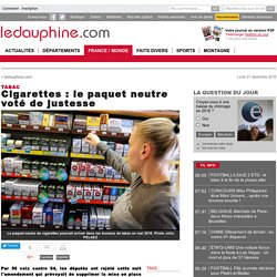 Cigarettes : le paquet neutre voté de justesse