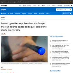 Les e-cigarettes représentent un danger majeur pour la santé publique, selon une étude américaine