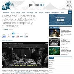 Coffee and Cigarettes, la celebrada película de Jim Jarmusch, completa y subtitulada