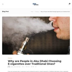 Why are People in Abu Dhabi Choosing E-cigarettes over Traditional Ones?