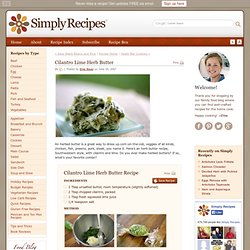 Cilantro Lime Herb Butter Recipe. Method Mix together butter, cilantro ...