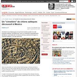 """Un """"cimetière"""" de chiens aztèques découvert à Mexico - Sciences"""