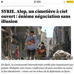 SYRIE. Alep, un cimetière à ciel ouvert : énième négociation sans illusion