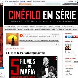 Cinéfilo em Série: 5 Filmes de Máfia Indispensáveis