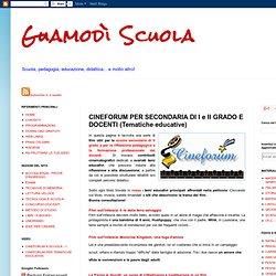 Guamodì Scuola: CINEFORUM PER SECONDARIA DI I e II GRADO E DOCENTI (Tematiche educative)