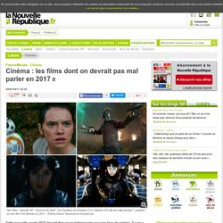 Cinéma : les films dont on devrait pas mal parler en 2017 - 04/01/2017