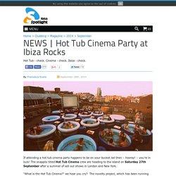 Hot Tub Cinema Party at Ibiza Rocks