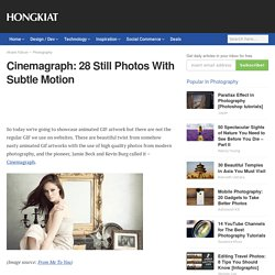 Cinemagraph: 28 Still Photos With Subtle Motion - Hongkiat