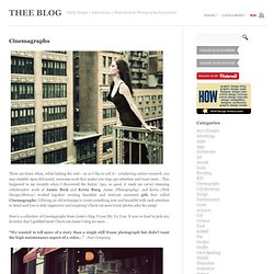 Cinemagraphs | THEE BLOG