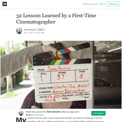32 Lessons Learned by a First-Time Cinematographer – Asher Isbrucker