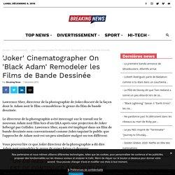 'Joker' Cinematographer On 'Black Adam' Remodeler les Films de Bande Dessinée