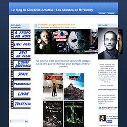 Le blog du Cinéphile Amateur - Les séances de Mr Vladdy
