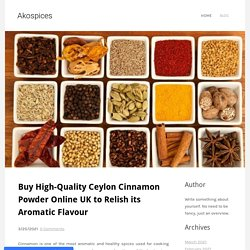 Buy High-Quality Ceylon Cinnamon Powder Online UK to Relish its Aromatic Flavour - Akospices