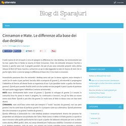 » Cinnamon e Mate. Le differenze alla base dei due desktop