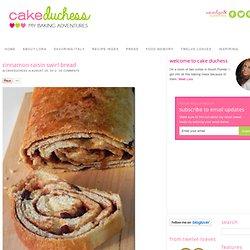 Cake Duchess: Cinnamon Raisin Swirl Bread