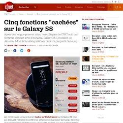 """Cinq fonctions """"cachées"""" sur le Galaxy S8"""