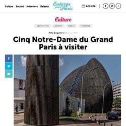Cinq Notre-Dame du Grand Paris à visiter
