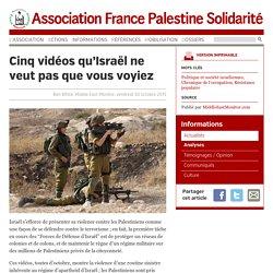 Cinq vidéos qu'Israël ne veut pas que vous voyiez